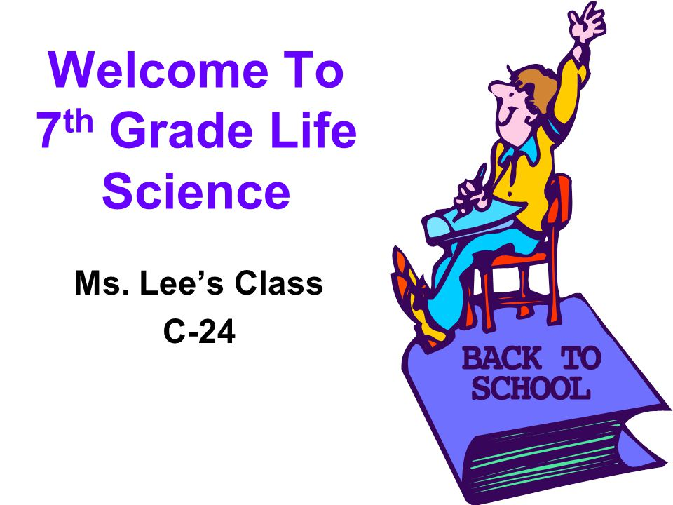 Welcome To 7 th Grade Life Science Ms. Lee's Class C-24