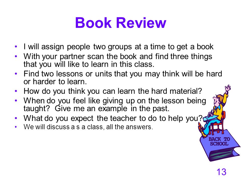 13 Book Review I will assign people two groups at a time to get a book With your partner scan the book and find three things that you will like to lea