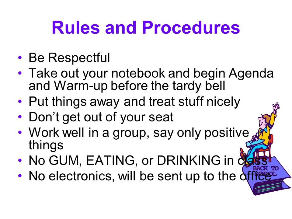 Rules and Procedures Be Respectful Take out your notebook and begin Agenda and Warm-up before the tardy bell Put things away and treat stuff nicely Do