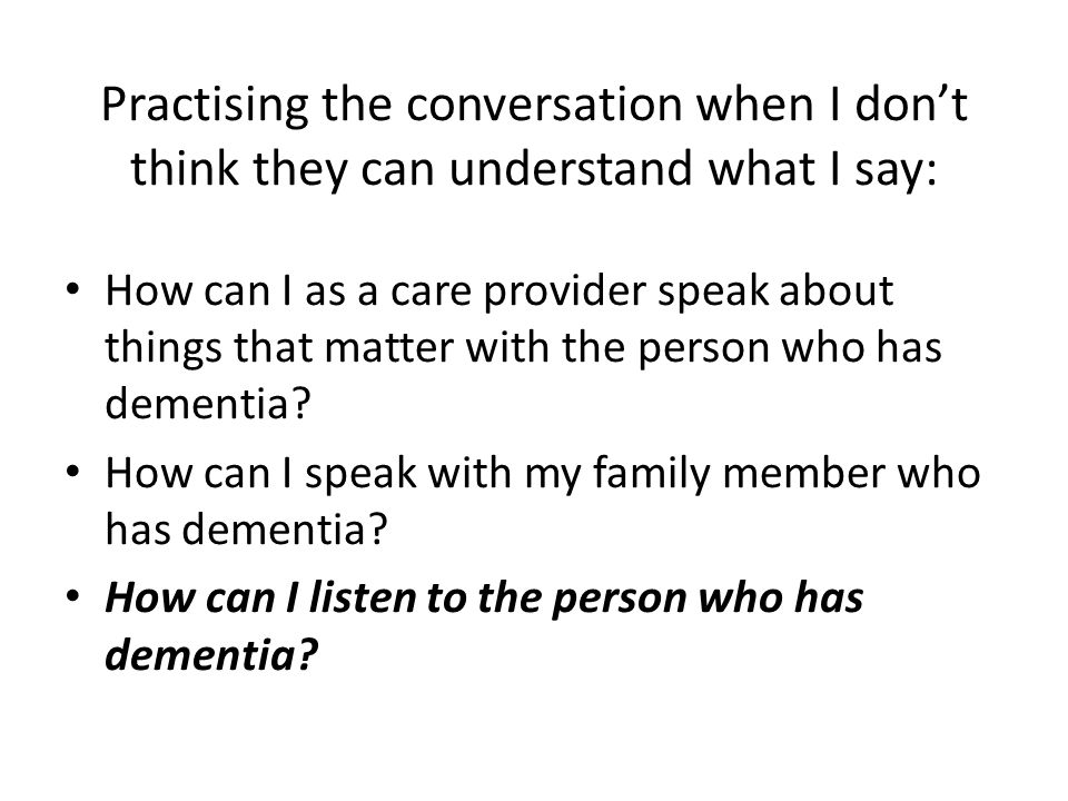 Practising the conversation when I don't think they can understand what I say: How can I as a care provider speak about things that matter with the person who has dementia.
