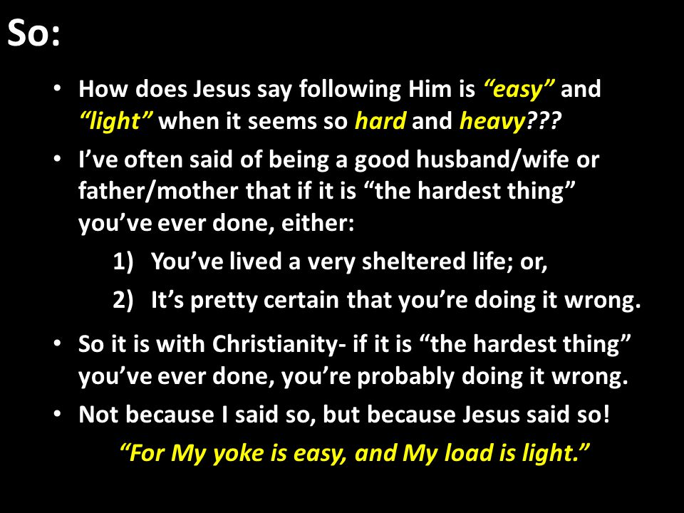 So: How does Jesus say following Him is easy and light when it seems so hard and heavy .