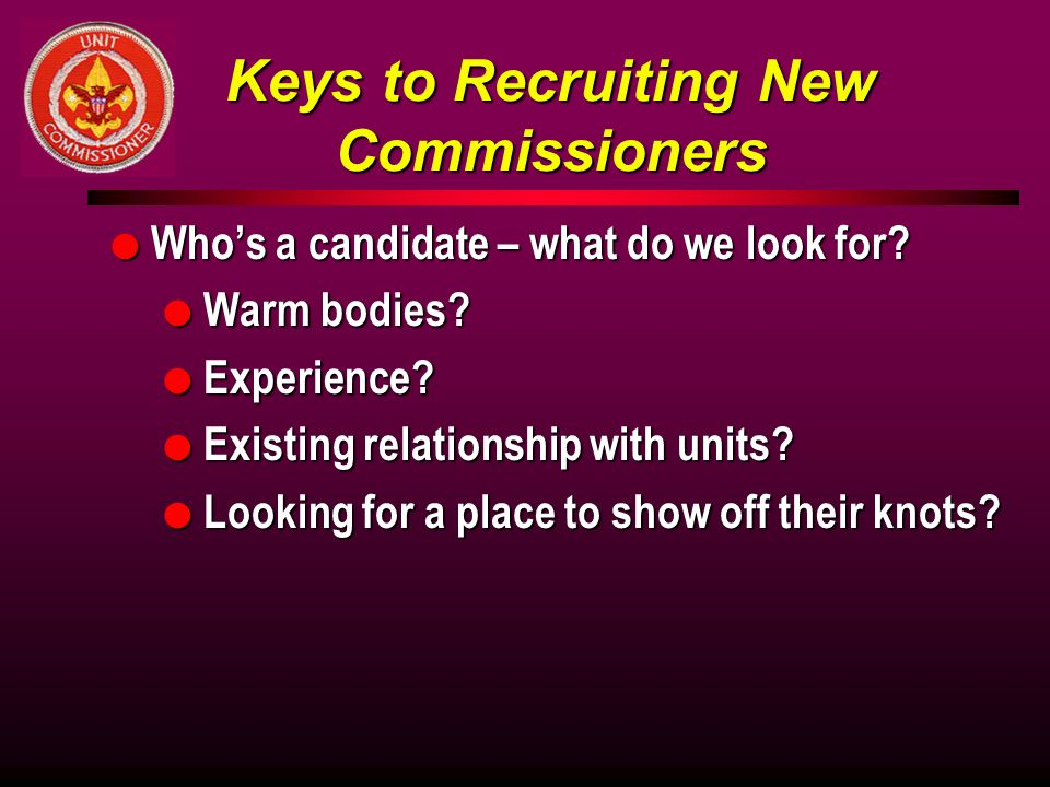 Keys to Recruiting New Commissioners l Who's a candidate – what do we look for.