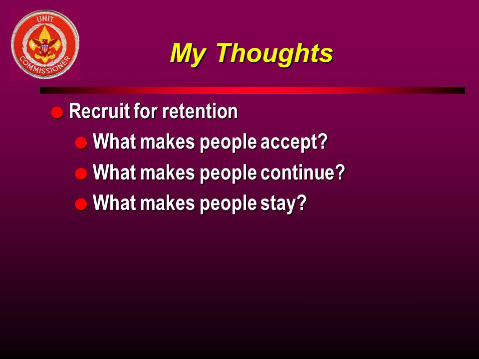 My Thoughts l Recruit for retention l What makes people accept.