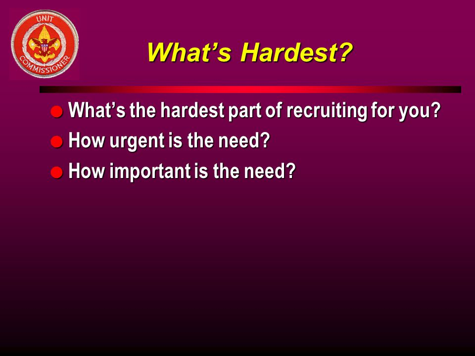 What's Hardest. l What's the hardest part of recruiting for you.