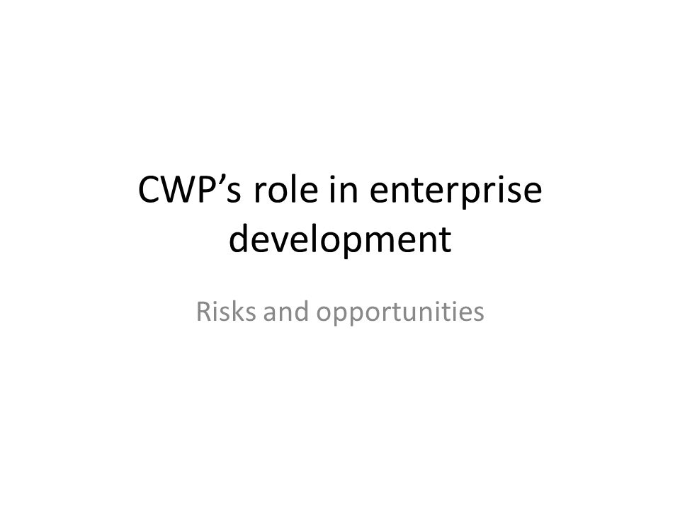 CWP's role in enterprise development Risks and opportunities
