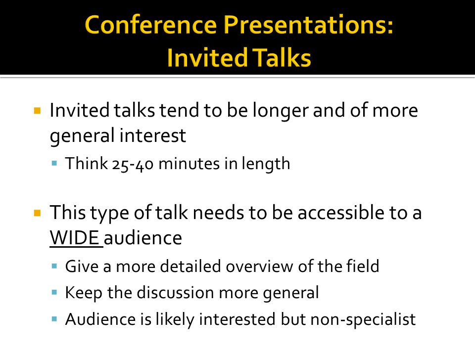  Invited talks tend to be longer and of more general interest  Think 25-40 minutes in length  This type of talk needs to be accessible to a WIDE au