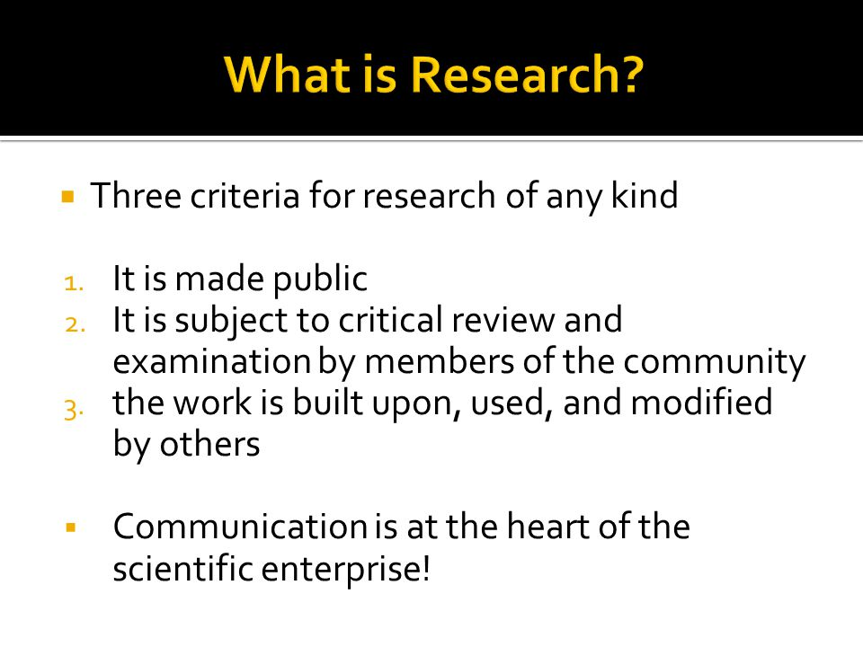  Three criteria for research of any kind 1. It is made public 2.