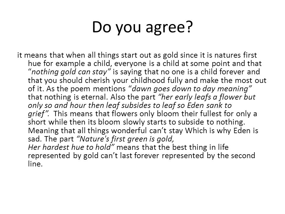Do you agree? it means that when all things start out as gold since it is natures first hue for example a child, everyone is a child at some point and