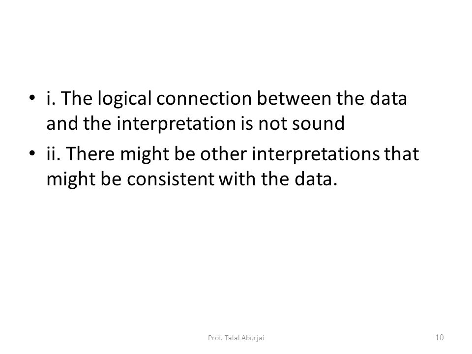 i.The logical connection between the data and the interpretation is not sound ii.