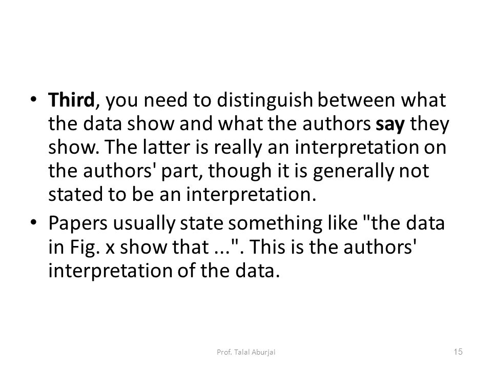 Third, you need to distinguish between what the data show and what the authors say they show.