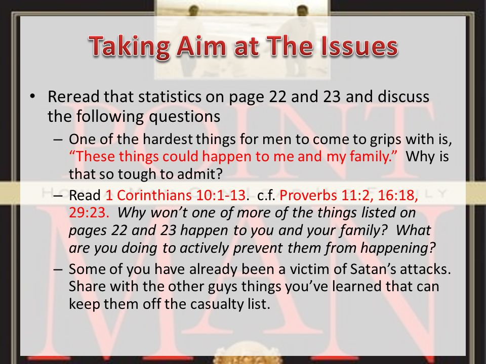 Reread that statistics on page 22 and 23 and discuss the following questions – One of the hardest things for men to come to grips with is, These things could happen to me and my family. Why is that so tough to admit.