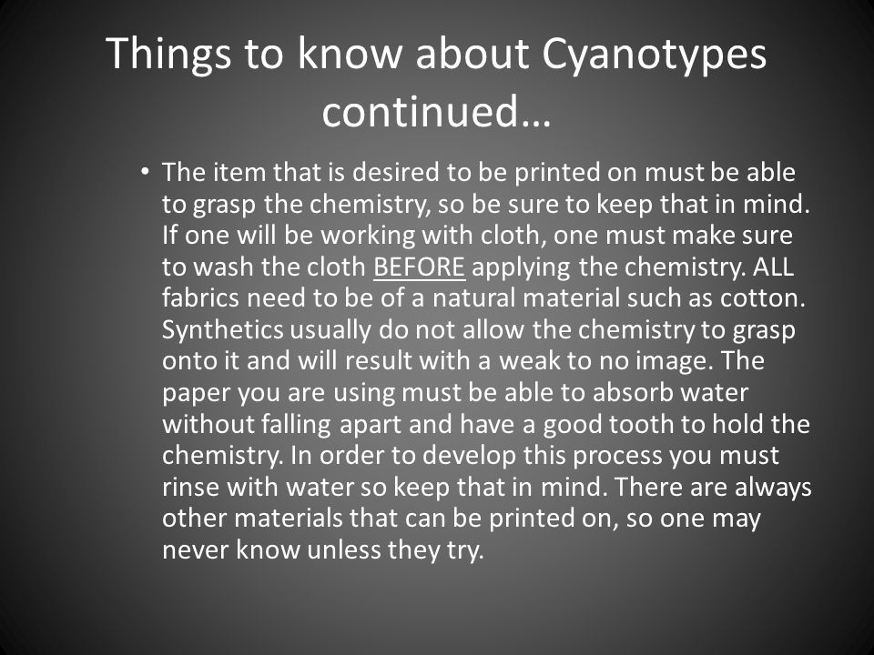 Things to know about Cyanotypes continued… The item that is desired to be printed on must be able to grasp the chemistry, so be sure to keep that in mind.