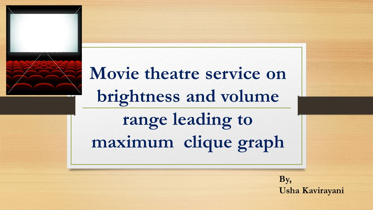 Movie theatre service on brightness and volume range leading to maximum clique graph By, Usha Kavirayani