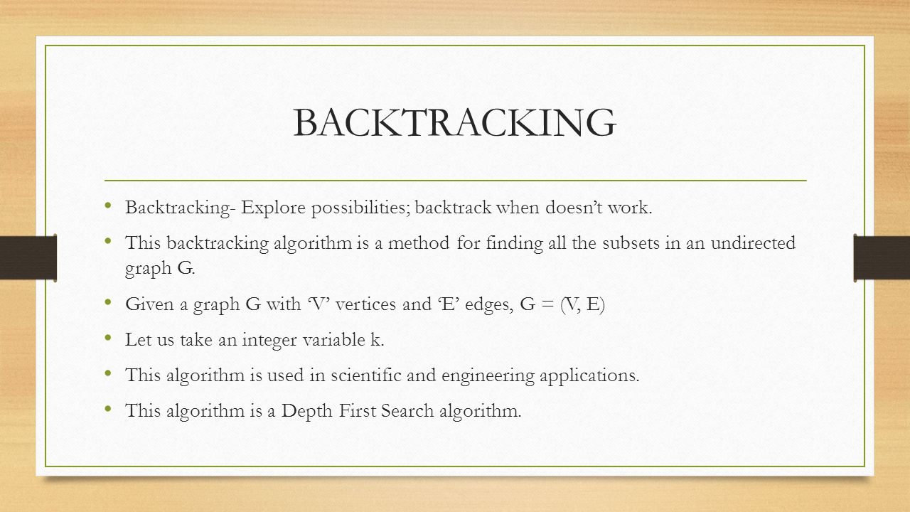 BACKTRACKING Backtracking- Explore possibilities; backtrack when doesn't work.
