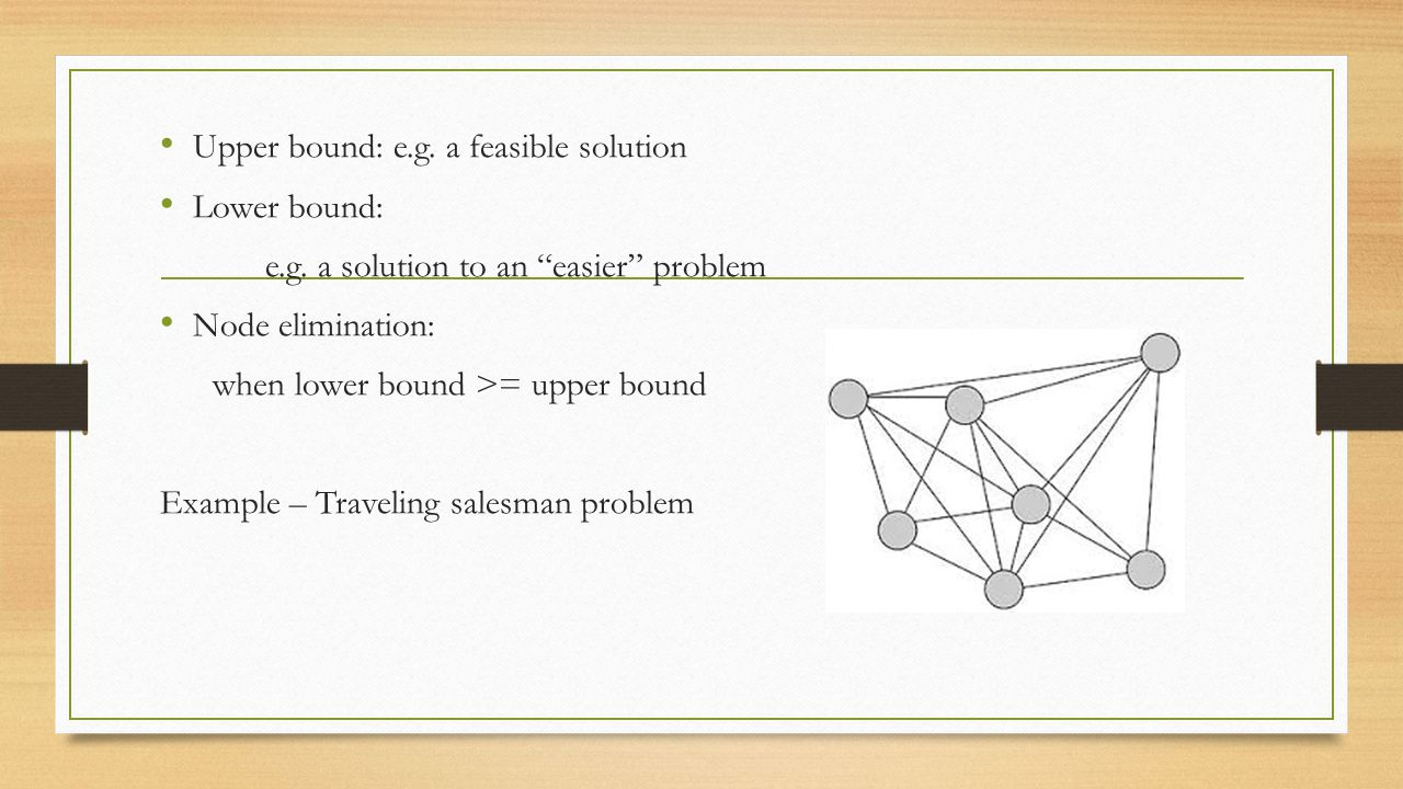 Upper bound: e.g. a feasible solution Lower bound: e.g.