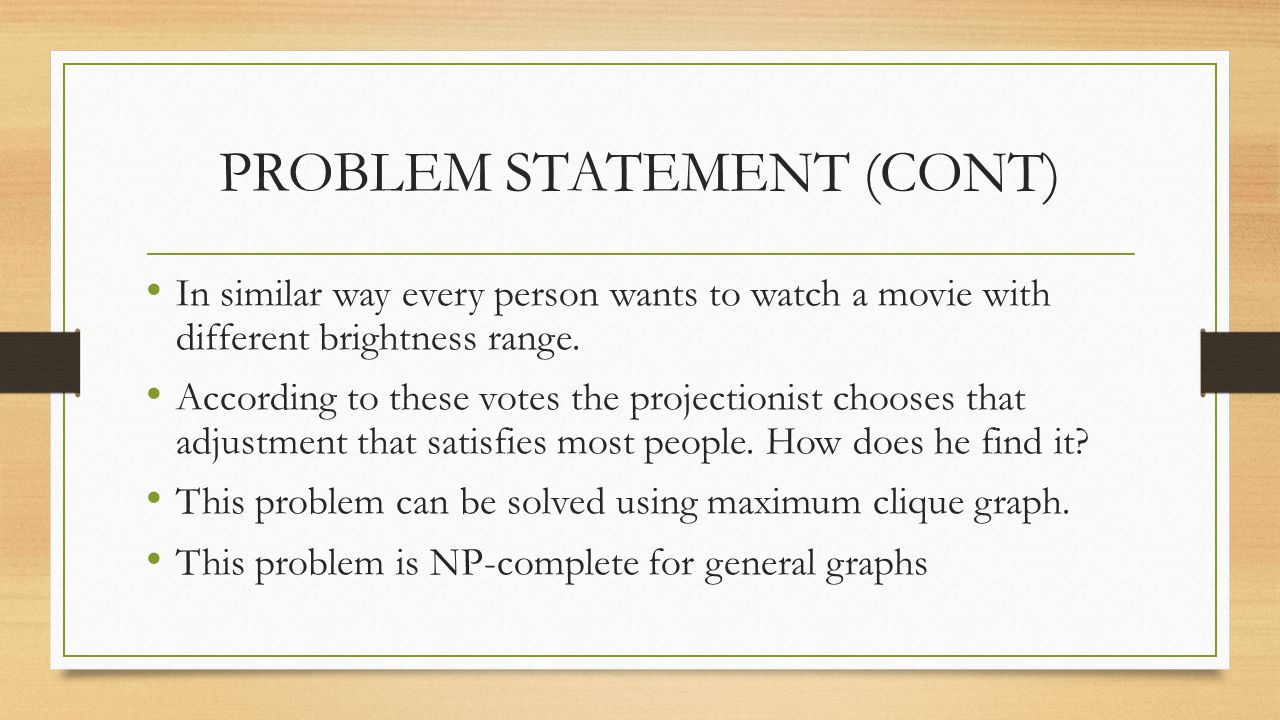 PROBLEM STATEMENT (CONT) In similar way every person wants to watch a movie with different brightness range.