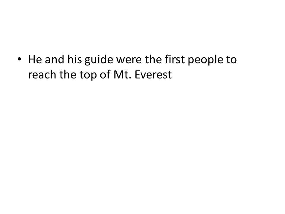 He and his guide were the first people to reach the top of Mt. Everest