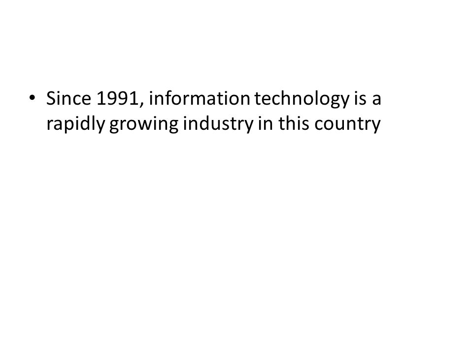 Since 1991, information technology is a rapidly growing industry in this country