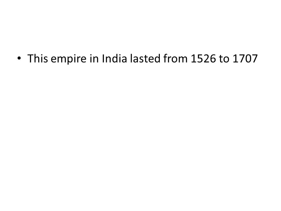 This empire in India lasted from 1526 to 1707