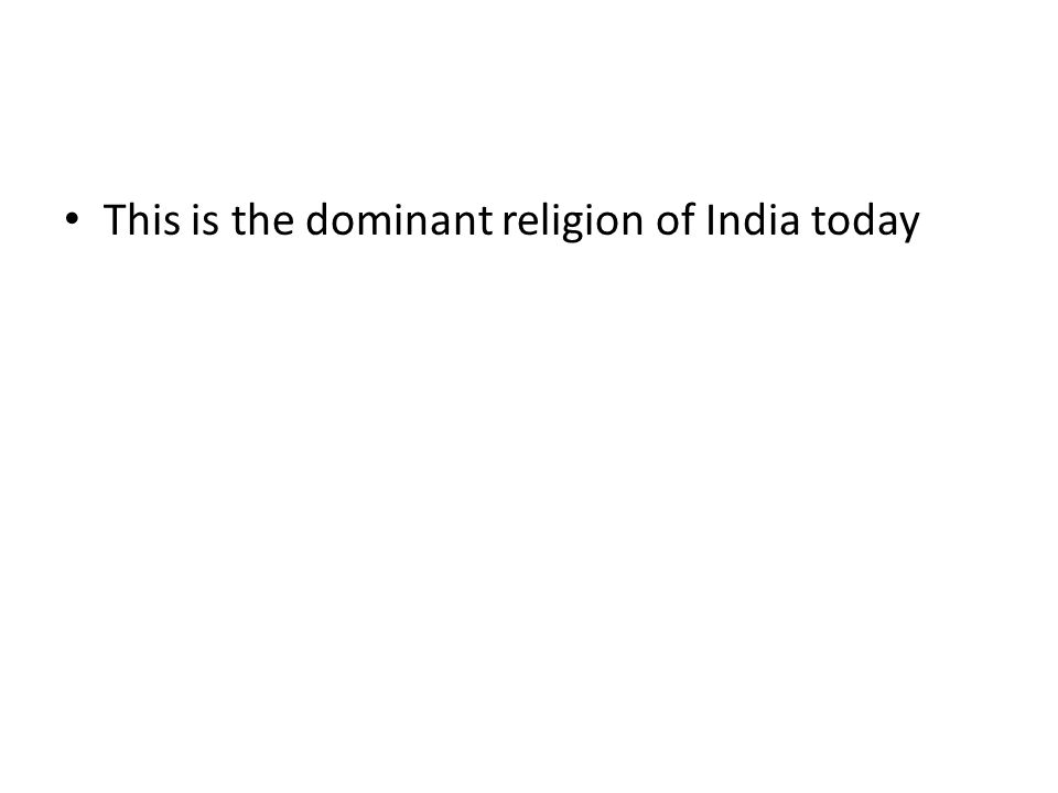 This is the dominant religion of India today