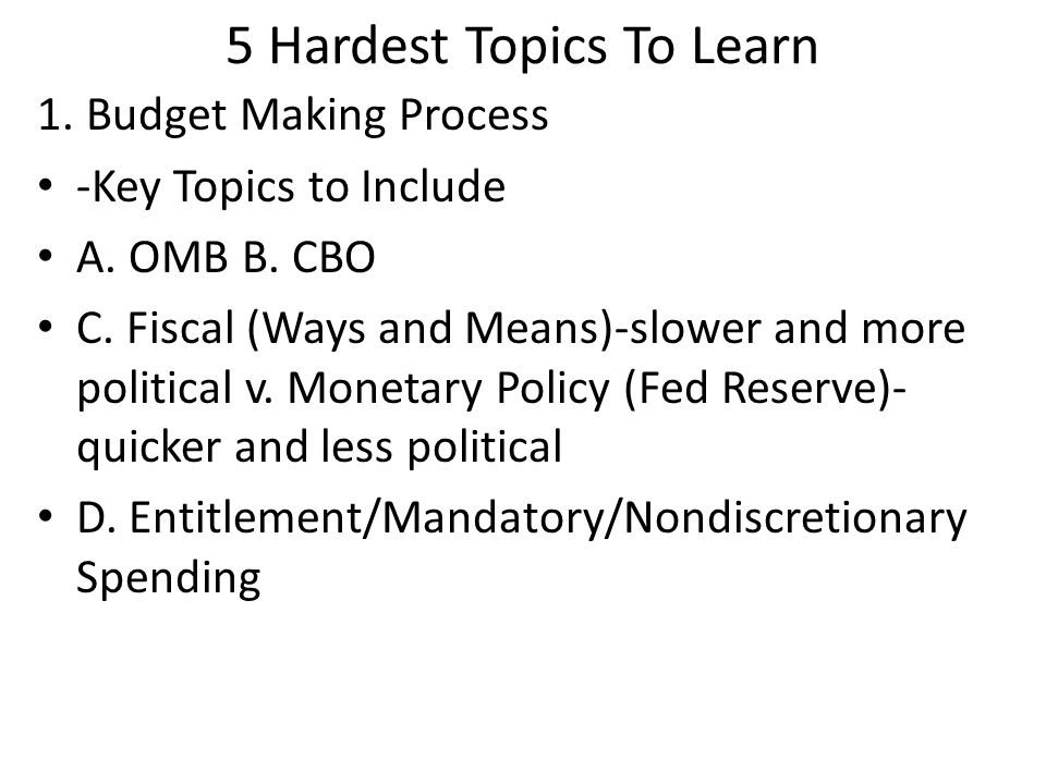 5 Hardest Topics To Learn 1. Budget Making Process -Key Topics to Include A.