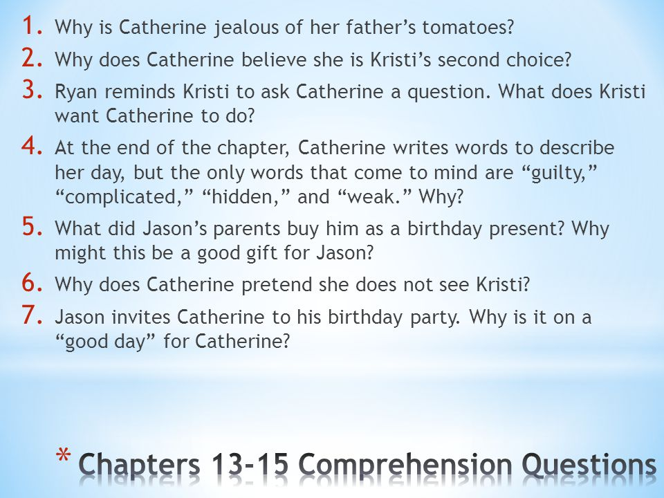 1. Why is Catherine jealous of her father's tomatoes? 2. Why does Catherine believe she is Kristi's second choice? 3. Ryan reminds Kristi to ask Cathe