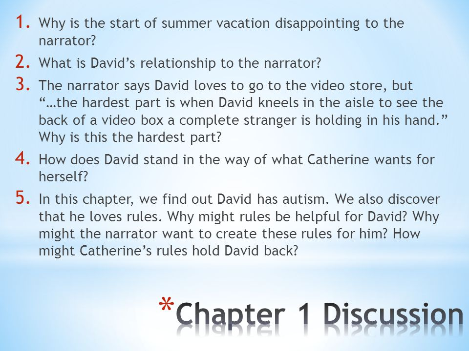 1. Why is the start of summer vacation disappointing to the narrator? 2. What is David's relationship to the narrator? 3. The narrator says David love