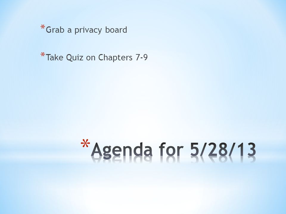 * Grab a privacy board * Take Quiz on Chapters 7-9