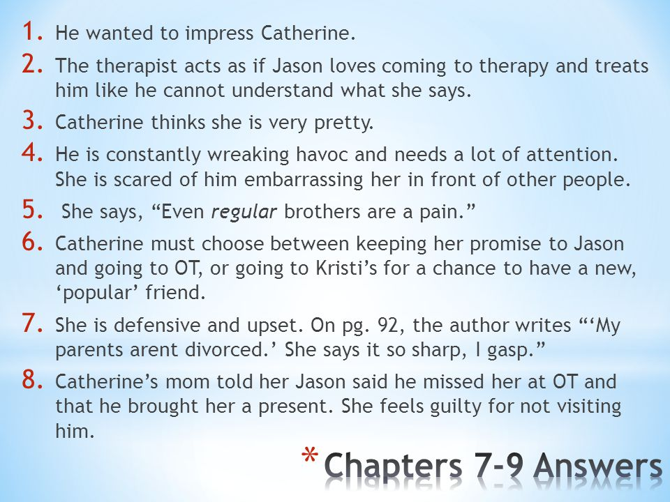 1. He wanted to impress Catherine. 2. The therapist acts as if Jason loves coming to therapy and treats him like he cannot understand what she says. 3
