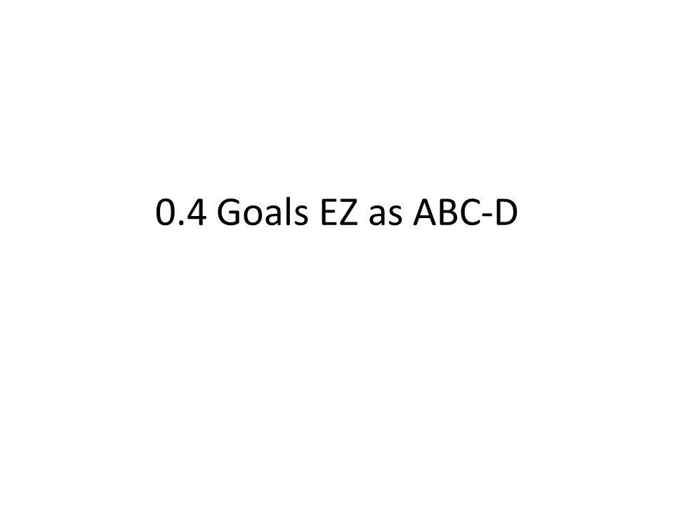 0.4 Goals EZ as ABC-D