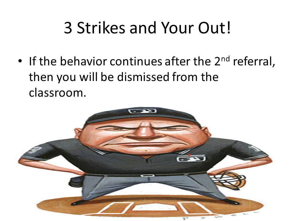 3 Strikes and Your Out.