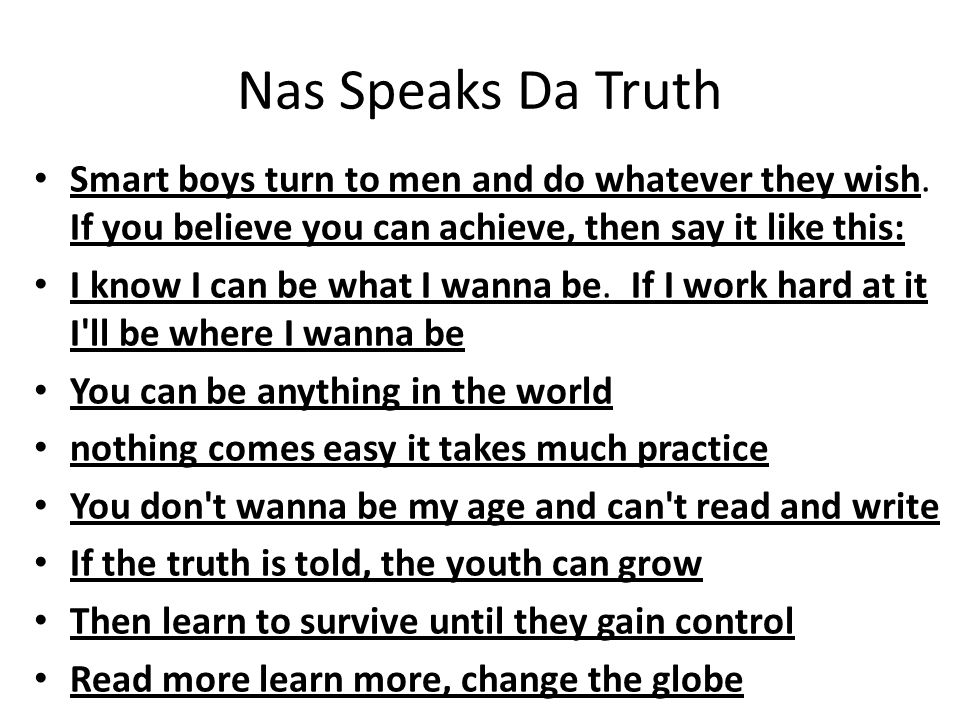 Nas Speaks Da Truth Smart boys turn to men and do whatever they wish.