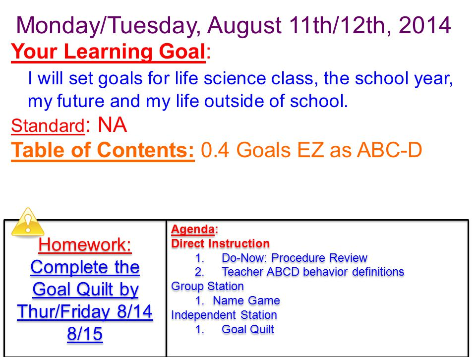 Monday/Tuesday, August 11th/12th, 2014 Your Learning Goal: I will set goals for life science class, the school year, my future and my life outside of school.