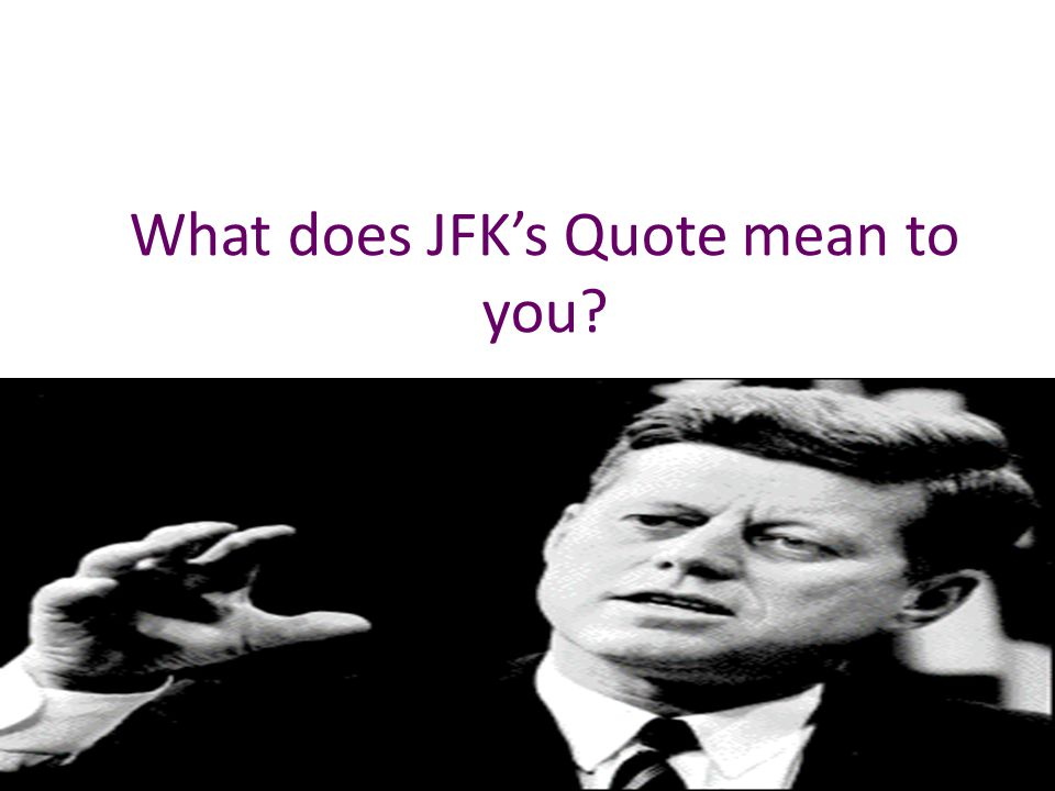 What does JFK's Quote mean to you
