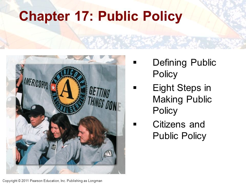 Chapter 17: Public Policy  Defining Public Policy  Eight Steps in Making Public Policy  Citizens and Public Policy