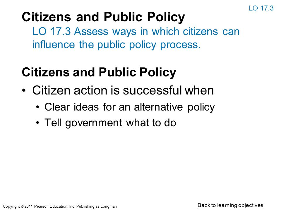 Citizens and Public Policy LO 17.3 Assess ways in which citizens can influence the public policy process. Citizens and Public Policy Citizen action is
