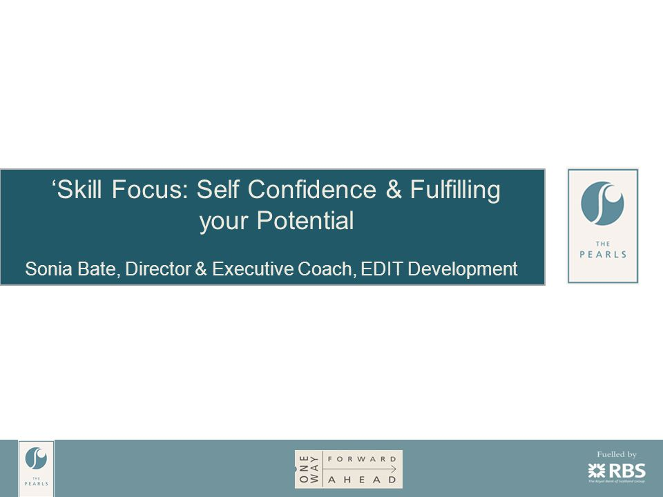 'Skill Focus: Self Confidence & Fulfilling your Potential Sonia Bate, Director & Executive Coach, EDIT Development