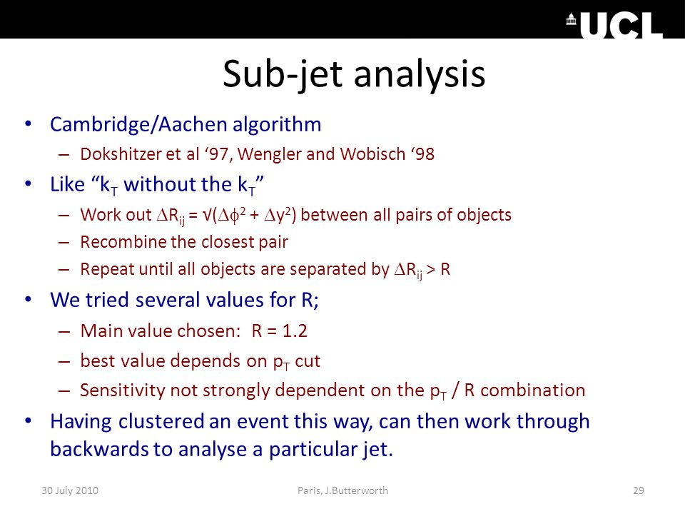 """Sub-jet analysis Cambridge/Aachen algorithm – Dokshitzer et al '97, Wengler and Wobisch '98 Like """"k T without the k T """" – Work out  R ij = √(  2 +"""