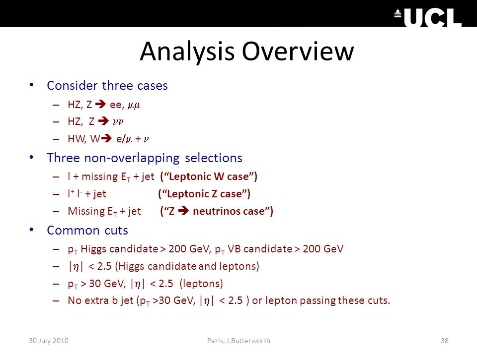 """Analysis Overview Consider three cases – HZ, Z  ee,  – HZ, Z  – HW, W  e  + Three non-overlapping selections – l + missing E T + jet (""""Leptonic"""