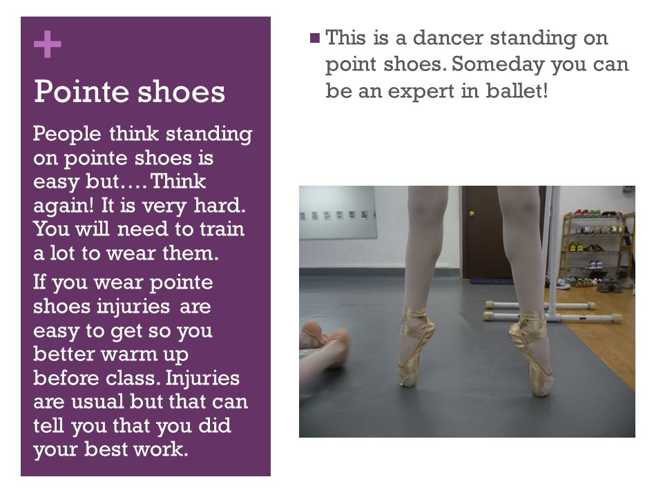 + Pointe shoes This is a dancer standing on point shoes. Someday you can be an expert in ballet! People think standing on pointe shoes is easy but…. T