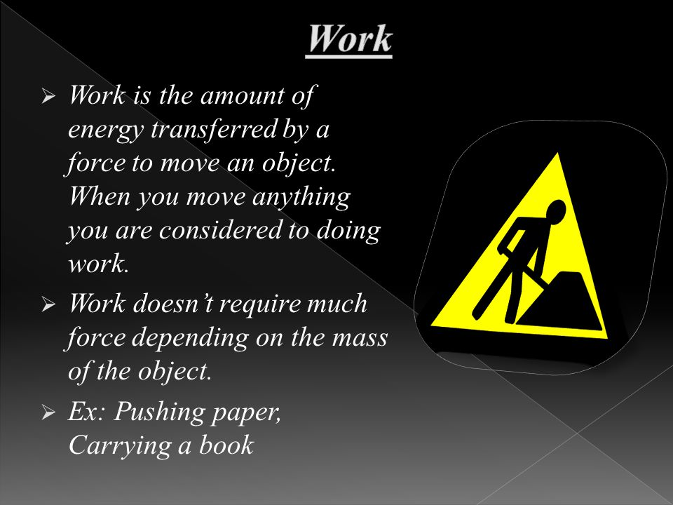  Work is the amount of energy transferred by a force to move an object.