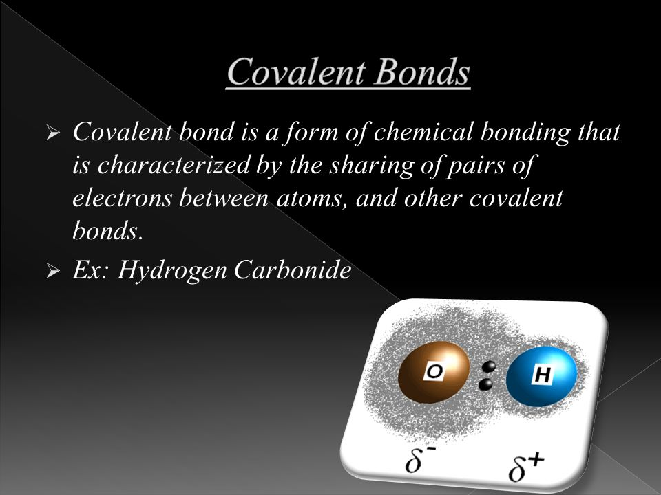  Covalent bond is a form of chemical bonding that is characterized by the sharing of pairs of electrons between atoms, and other covalent bonds.