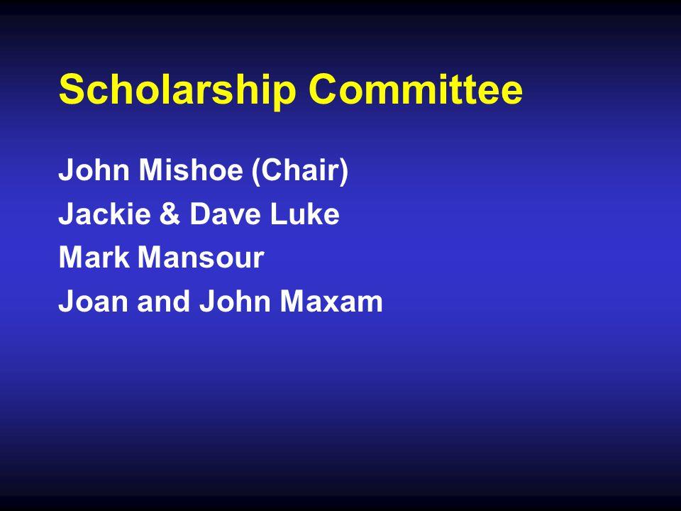 Scholarship Committee John Mishoe (Chair) Jackie & Dave Luke Mark Mansour Joan and John Maxam