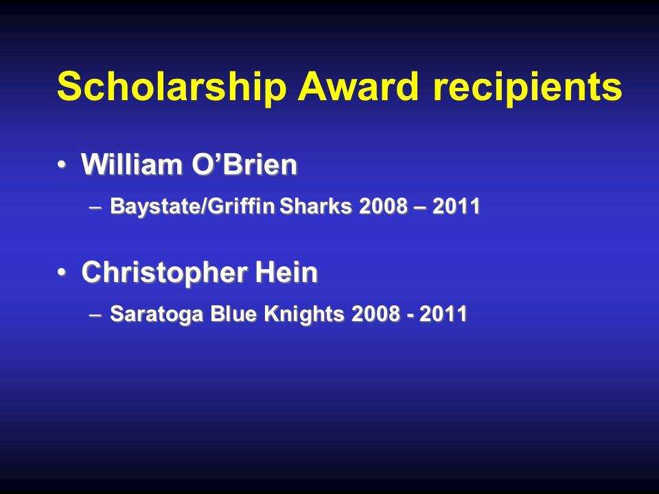 Scholarship Award recipients William O'BrienWilliam O'Brien –Baystate/Griffin Sharks 2008 – 2011 Christopher HeinChristopher Hein –Saratoga Blue Knights 2008 - 2011