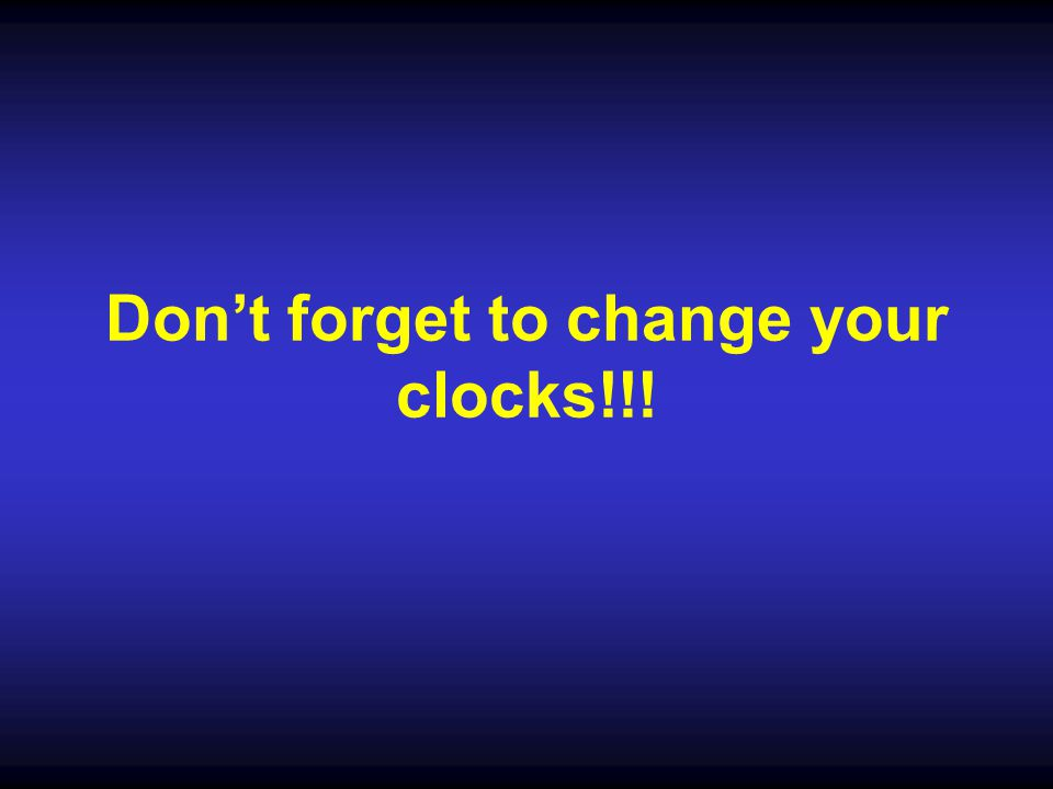 Don't forget to change your clocks!!!