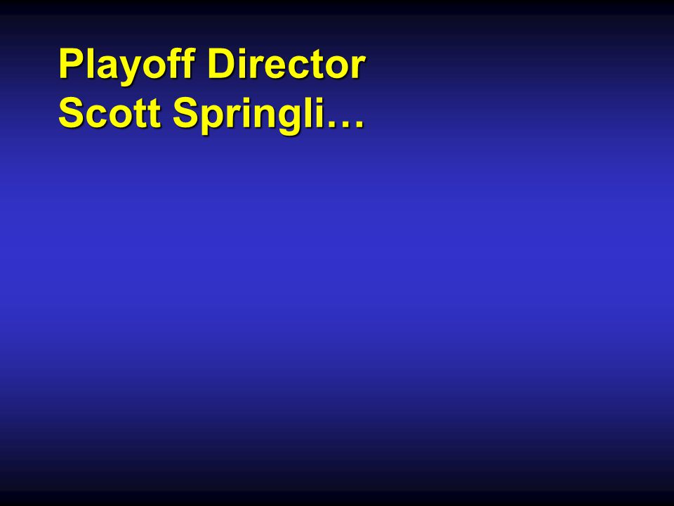 Playoff Director Scott Springli…
