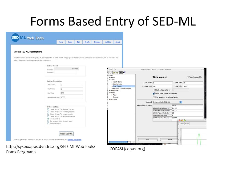 Forms Based Entry of SED-ML http://sysbioapps.dyndns.org/SED-ML Web Tools/ Frank Bergmann COPASI (copasi.org)