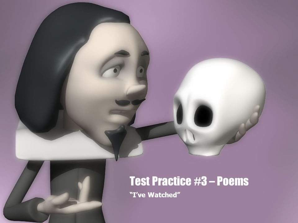"""Test Practice #3 – Poems """"I've Watched"""""""