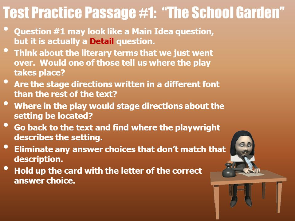 """Test Practice Passage #1: """"The School Garden"""" Question #1 may look like a Main Idea question, but it is actually a Detail question. Think about the li"""