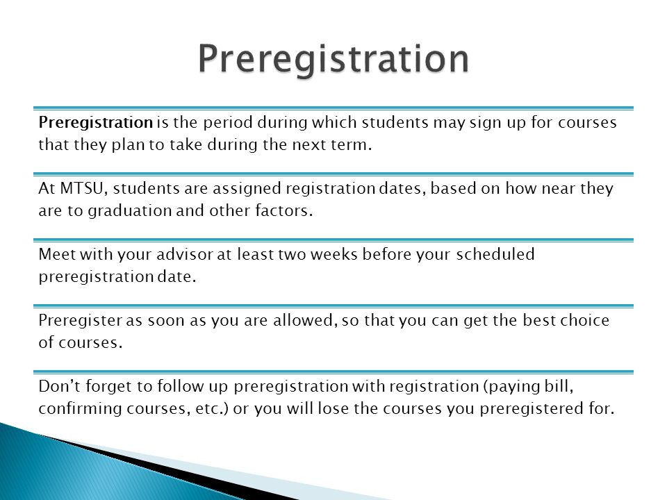 Preregistration is the period during which students may sign up for courses that they plan to take during the next term.